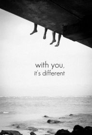 With you it's different...