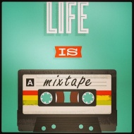 life is a mixtape :)