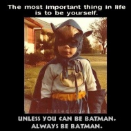 Always be Batman :D