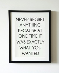 never regret anything.